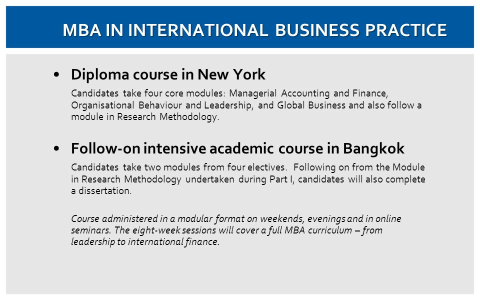 Diploma course in New York Candidates take four core modules: Managerial Accounting and Finance, Organisational Behaviour and Leadership, and Global Business and also follow a module in Research Methodology.