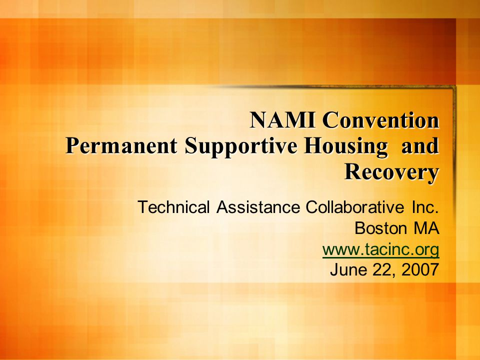 NAMI Convention Permanent Supportive Housing and Recovery Technical Assistance Collaborative Inc. Boston MA www.tacinc.org June 22, 2007