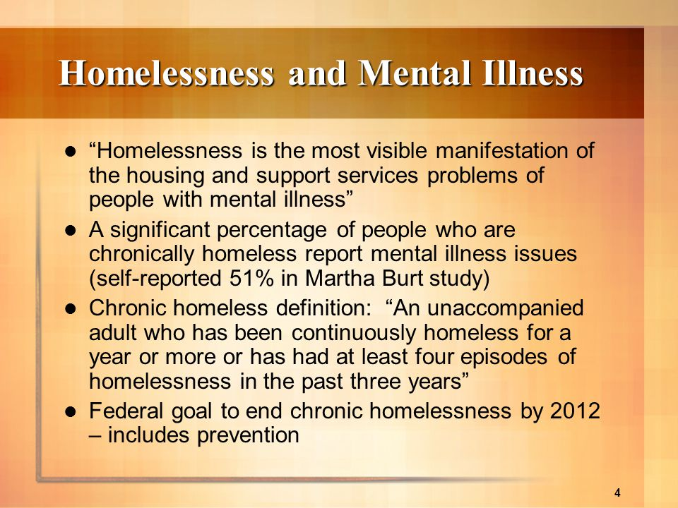 4 Homelessness and Mental Illness Homelessness is the most visible manifestation of the housing and support services problems of people with mental il