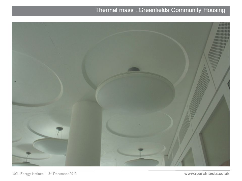 www.rparchitects.co.uk UCL Energy Institute I 3 rd December 2013 Thermal mass : Greenfields Community Housing