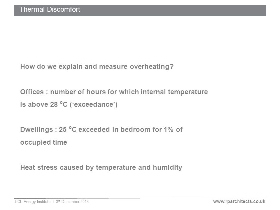 www.rparchitects.co.uk UCL Energy Institute I 3 rd December 2013 MVHR and opening windows Thermal Discomfort How do we explain and measure overheating.