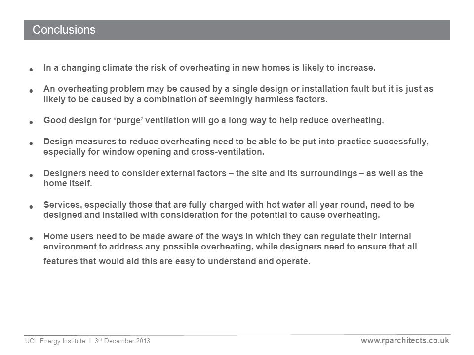 www.rparchitects.co.uk UCL Energy Institute I 3 rd December 2013 Conclusions In a changing climate the risk of overheating in new homes is likely to increase.