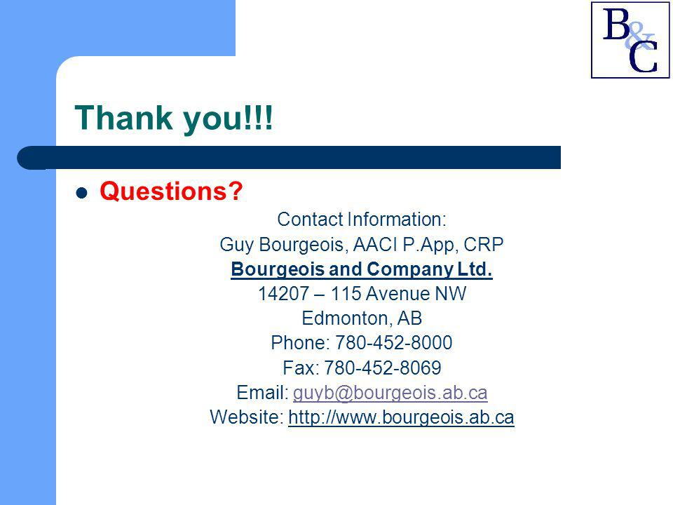 Thank you!!! Questions? Contact Information: Guy Bourgeois, AACI P.App, CRP Bourgeois and Company Ltd. 14207 – 115 Avenue NW Edmonton, AB Phone: 780-4
