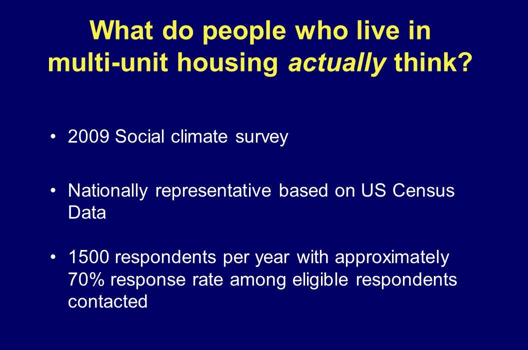 What do people who live in multi-unit housing actually think? 2009 Social climate survey Nationally representative based on US Census Data 1500 respon