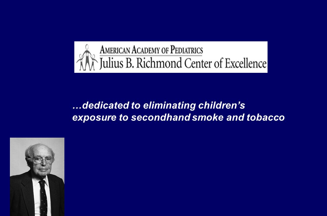 …dedicated to eliminating childrens exposure to secondhand smoke and tobacco