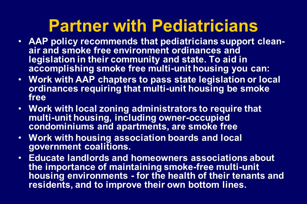 Partner with Pediatricians AAP policy recommends that pediatricians support clean- air and smoke free environment ordinances and legislation in their