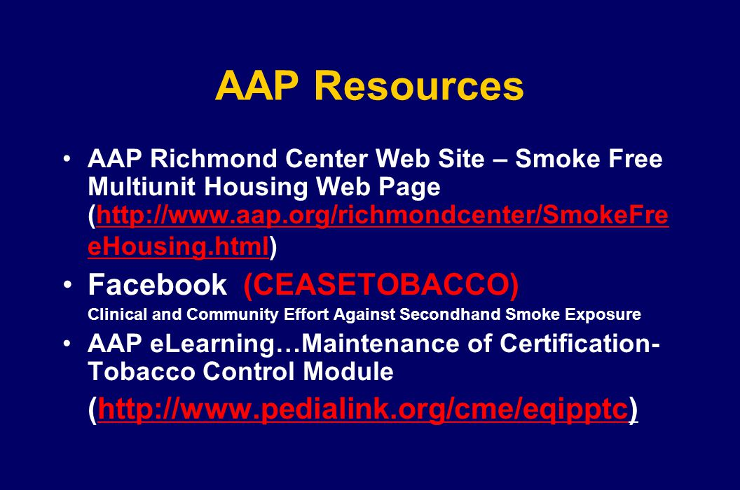 AAP Resources AAP Richmond Center Web Site – Smoke Free Multiunit Housing Web Page (http://www.aap.org/richmondcenter/SmokeFre eHousing.html)http://ww