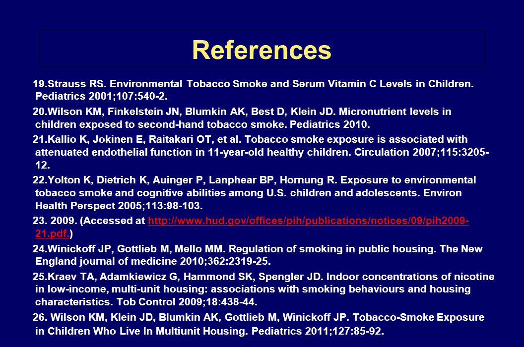References 19.Strauss RS. Environmental Tobacco Smoke and Serum Vitamin C Levels in Children. Pediatrics 2001;107:540-2. 20.Wilson KM, Finkelstein JN,