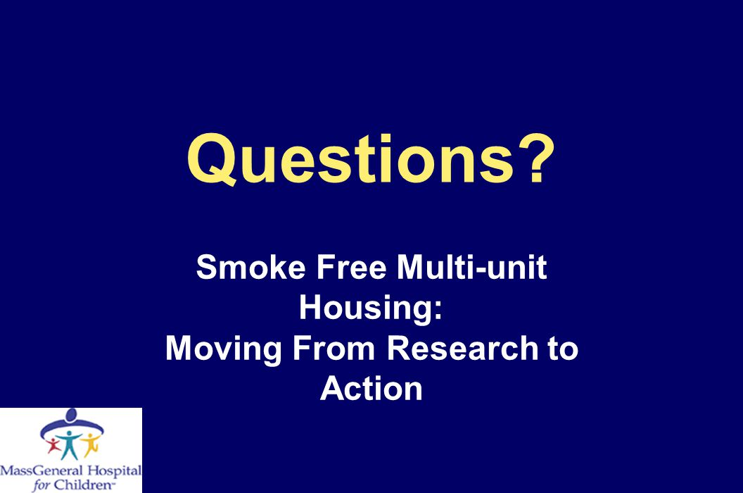 Questions? Smoke Free Multi-unit Housing: Moving From Research to Action