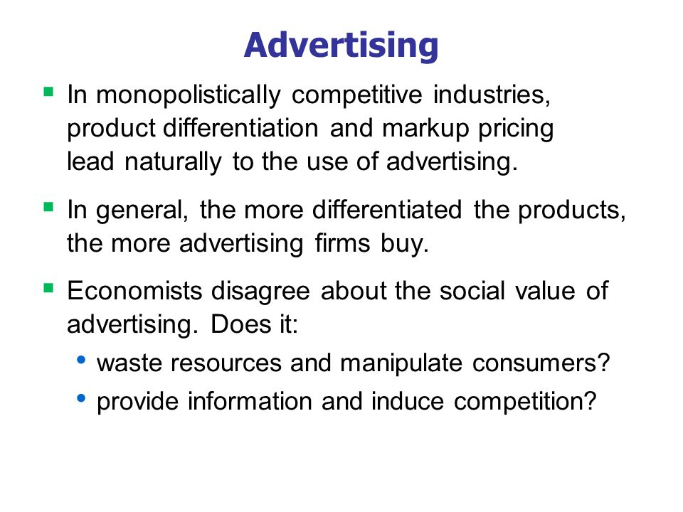 Advertising In monopolistically competitive industries, product differentiation and markup pricing lead naturally to the use of advertising. In genera