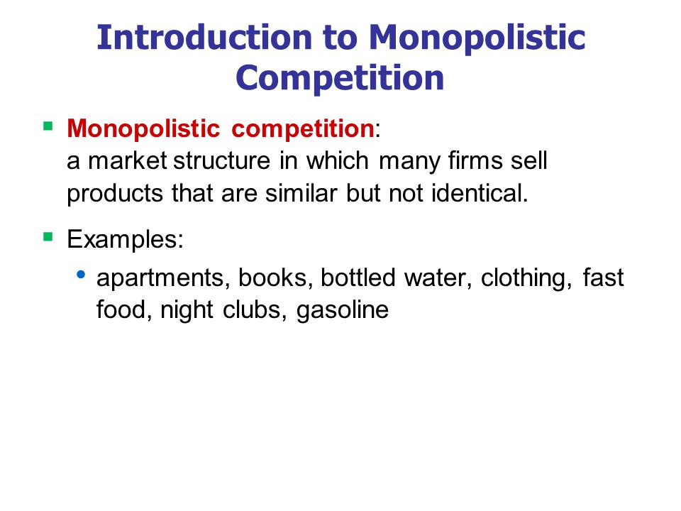 Introduction to Monopolistic Competition Monopolistic competition: a market structure in which many firms sell products that are similar but not ident