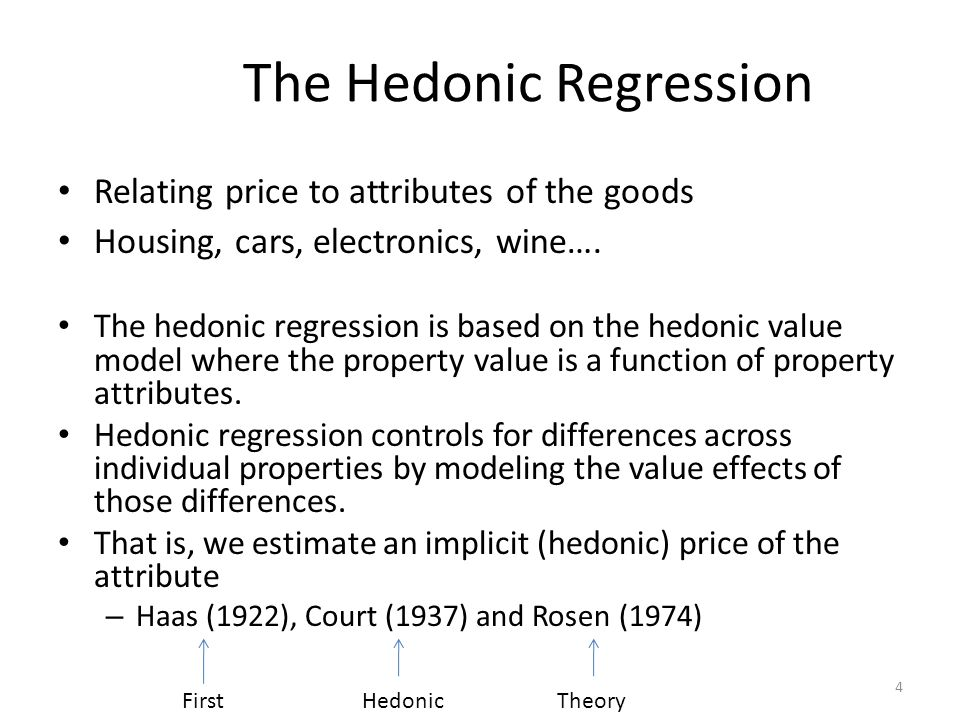 4 The Hedonic Regression Relating price to attributes of the goods Housing, cars, electronics, wine…. The hedonic regression is based on the hedonic v