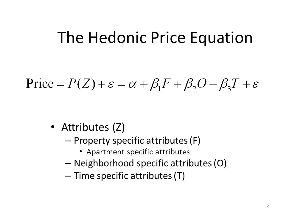 6 The Hedonic Methodology Estimated parameters in the hedonic regression is equal to the marginal willingness to pay, that is, the hedonic price is equal to how much the individual is willing to give up of other goods to get attribute z.
