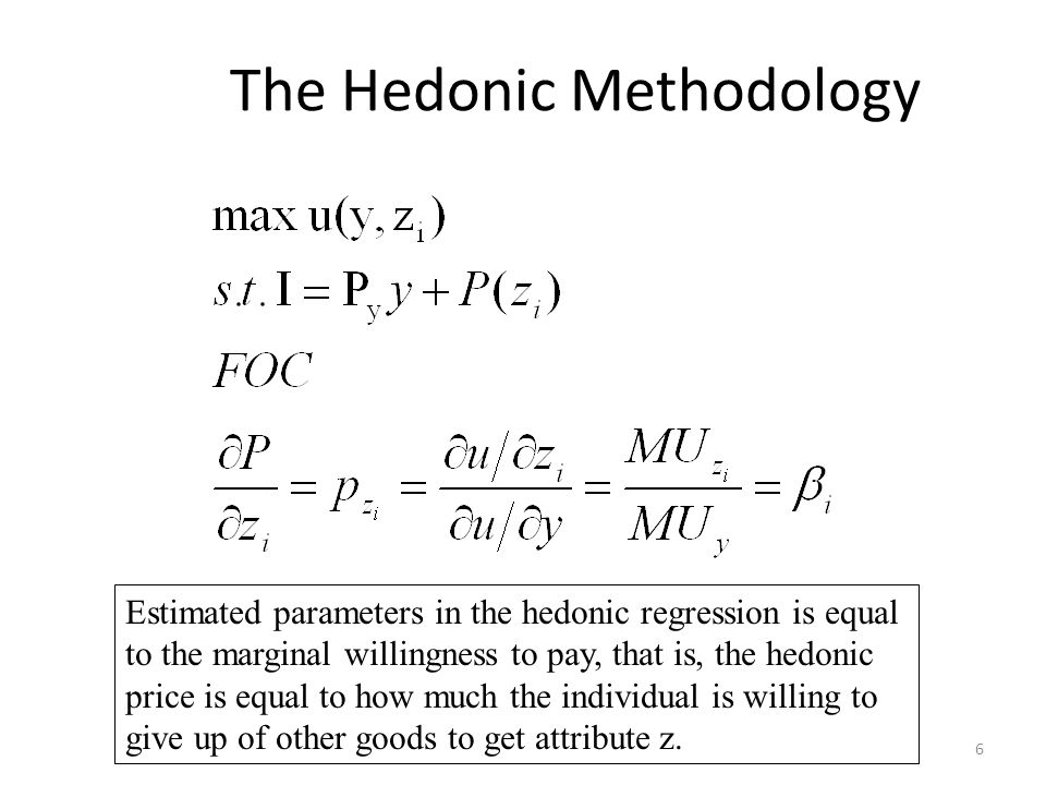 6 The Hedonic Methodology Estimated parameters in the hedonic regression is equal to the marginal willingness to pay, that is, the hedonic price is eq