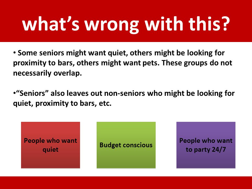 whats wrong with this? Some seniors might want quiet, others might be looking for proximity to bars, others might want pets. These groups do not neces