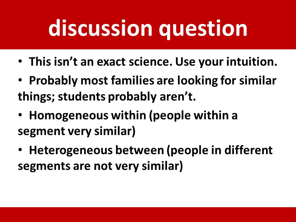 discussion question This isnt an exact science. Use your intuition. Probably most families are looking for similar things; students probably arent. Ho