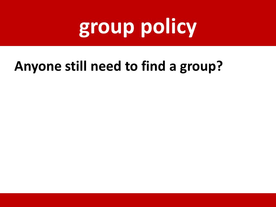 group policy Anyone still need to find a group?