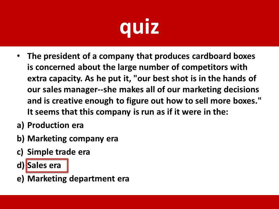 quiz The president of a company that produces cardboard boxes is concerned about the large number of competitors with extra capacity. As he put it,