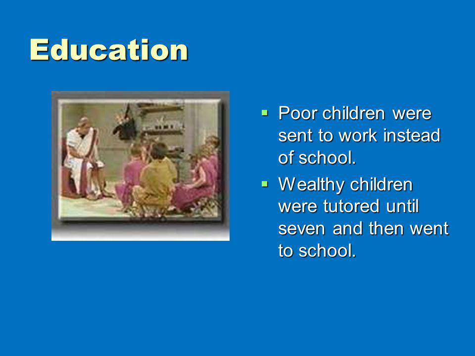 Education Poor children were sent to work instead of school. Poor children were sent to work instead of school. Wealthy children were tutored until se