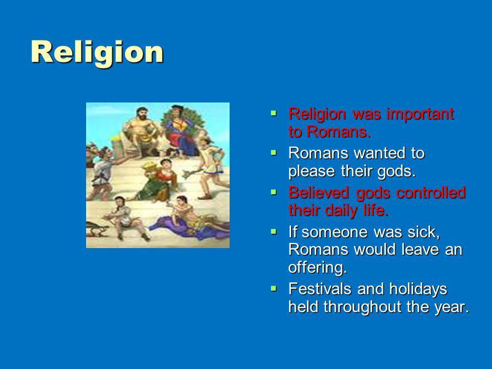 Religion Religion was important to Romans. Religion was important to Romans. Romans wanted to please their gods. Romans wanted to please their gods. B