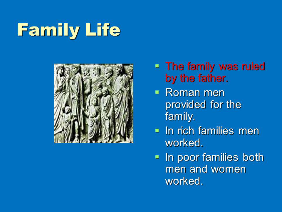 Family Life The family was ruled by the father. The family was ruled by the father. Roman men provided for the family. Roman men provided for the fami