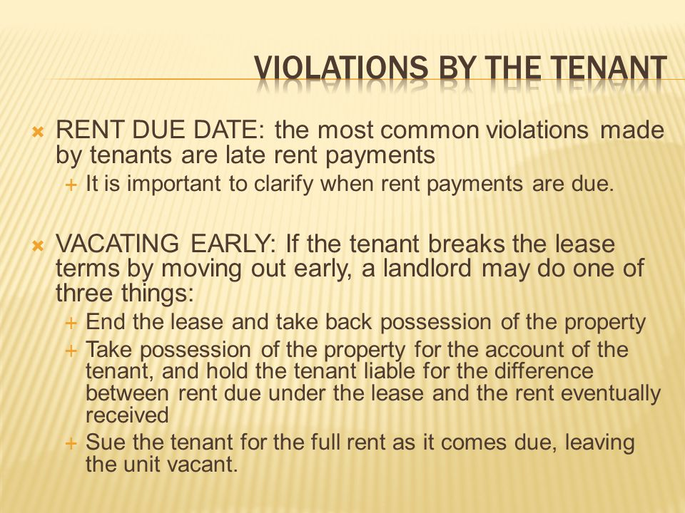 RENT DUE DATE: the most common violations made by tenants are late rent payments It is important to clarify when rent payments are due. VACATING EARLY