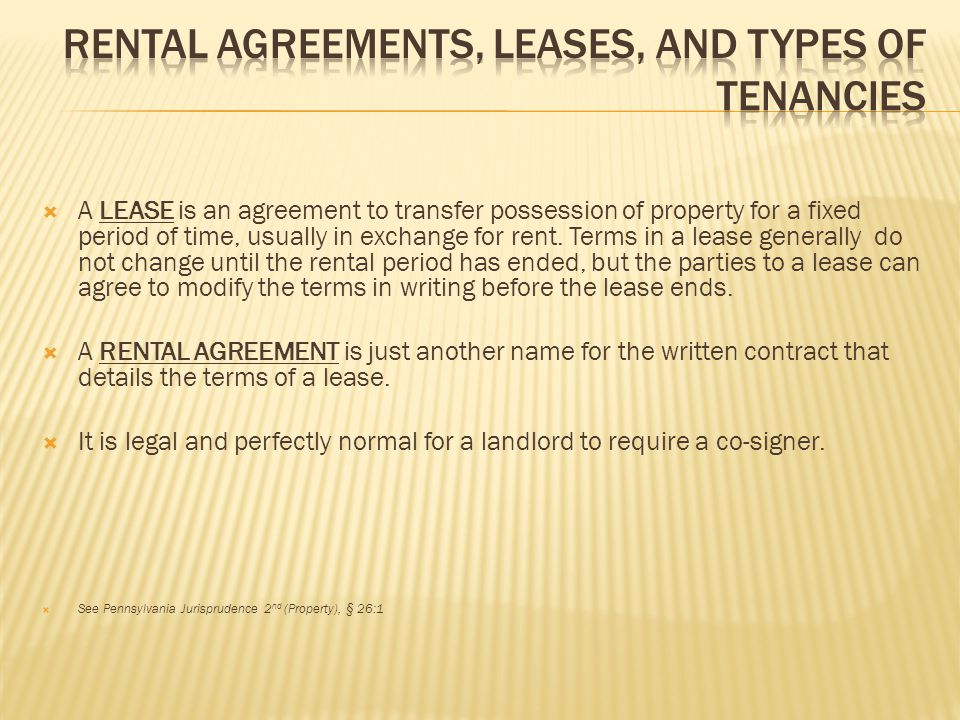 A LEASE is an agreement to transfer possession of property for a fixed period of time, usually in exchange for rent. Terms in a lease generally do not