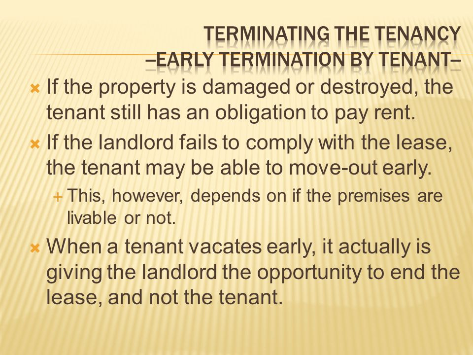 If the property is damaged or destroyed, the tenant still has an obligation to pay rent. If the landlord fails to comply with the lease, the tenant ma