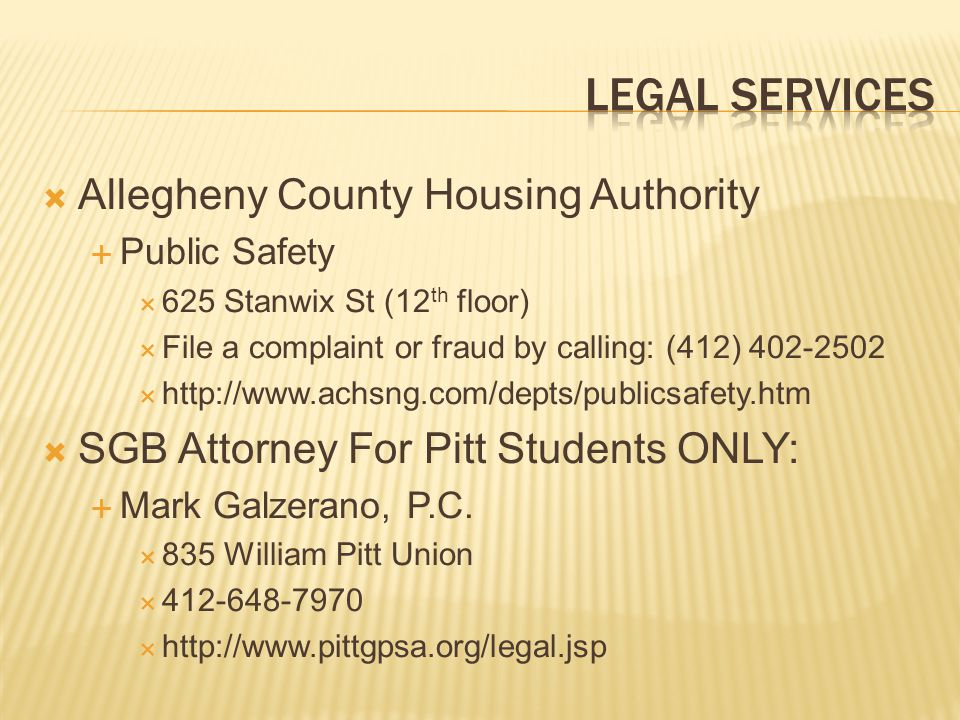Allegheny County Housing Authority Public Safety 625 Stanwix St (12 th floor) File a complaint or fraud by calling: (412) 402-2502 http://www.achsng.c