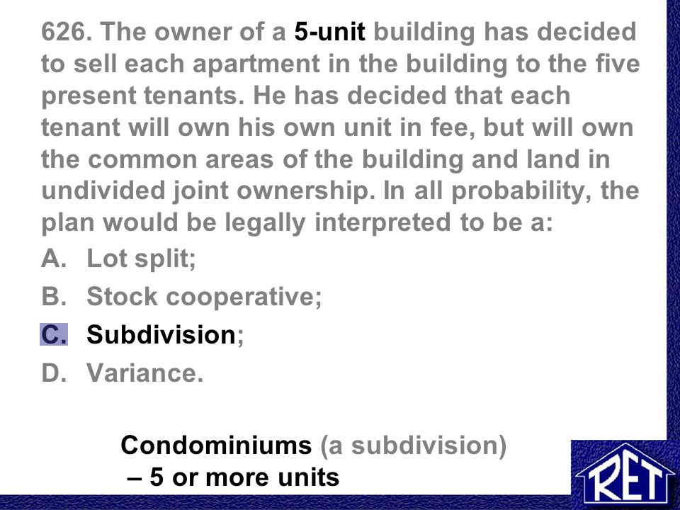 626. The owner of a 5-unit building has decided to sell each apartment in the building to the five present tenants. He has decided that each tenant wi