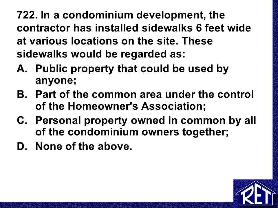 722. In a condominium development, the contractor has installed sidewalks 6 feet wide at various locations on the site. These sidewalks would be regar