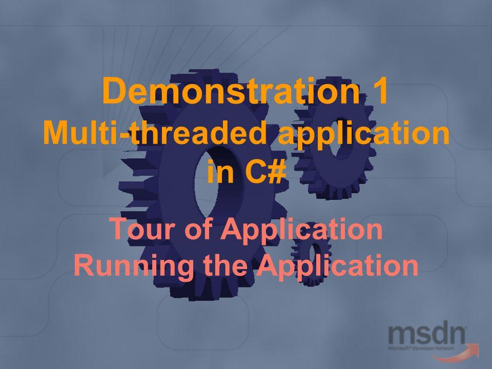 Demonstration 1 Multi-threaded application in C# Tour of Application Running the Application