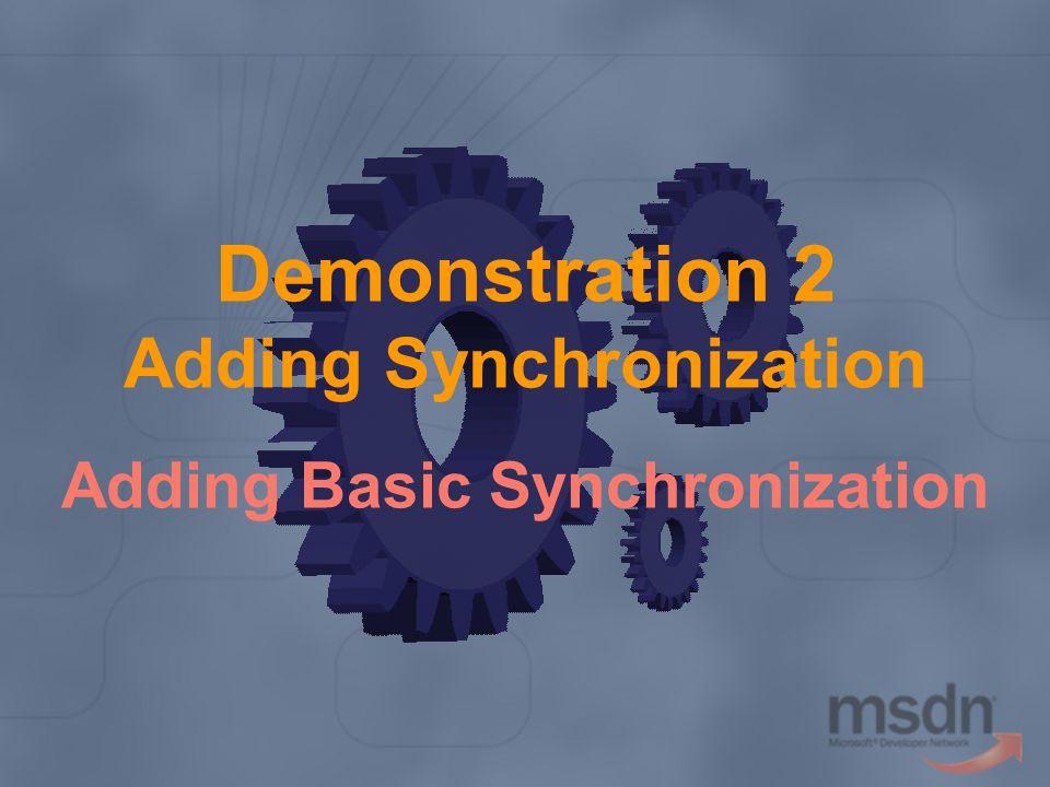 Demonstration 2 Adding Synchronization Adding Basic Synchronization