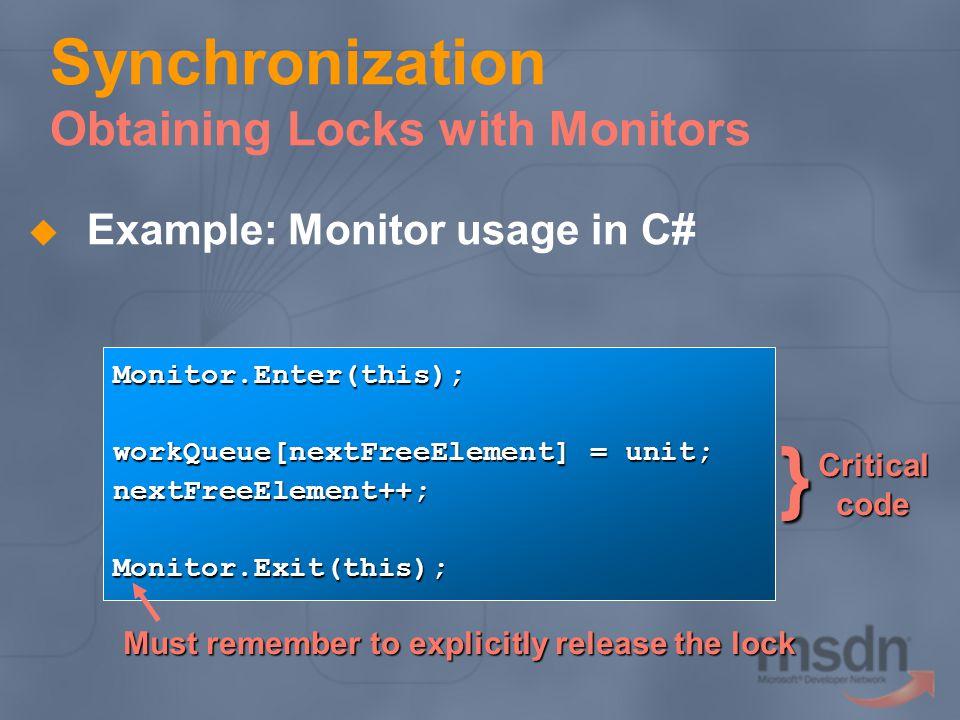Synchronization Obtaining Locks with Monitors Example: Monitor usage in C# Monitor.Enter(this); workQueue[nextFreeElement] = unit; nextFreeElement++;M