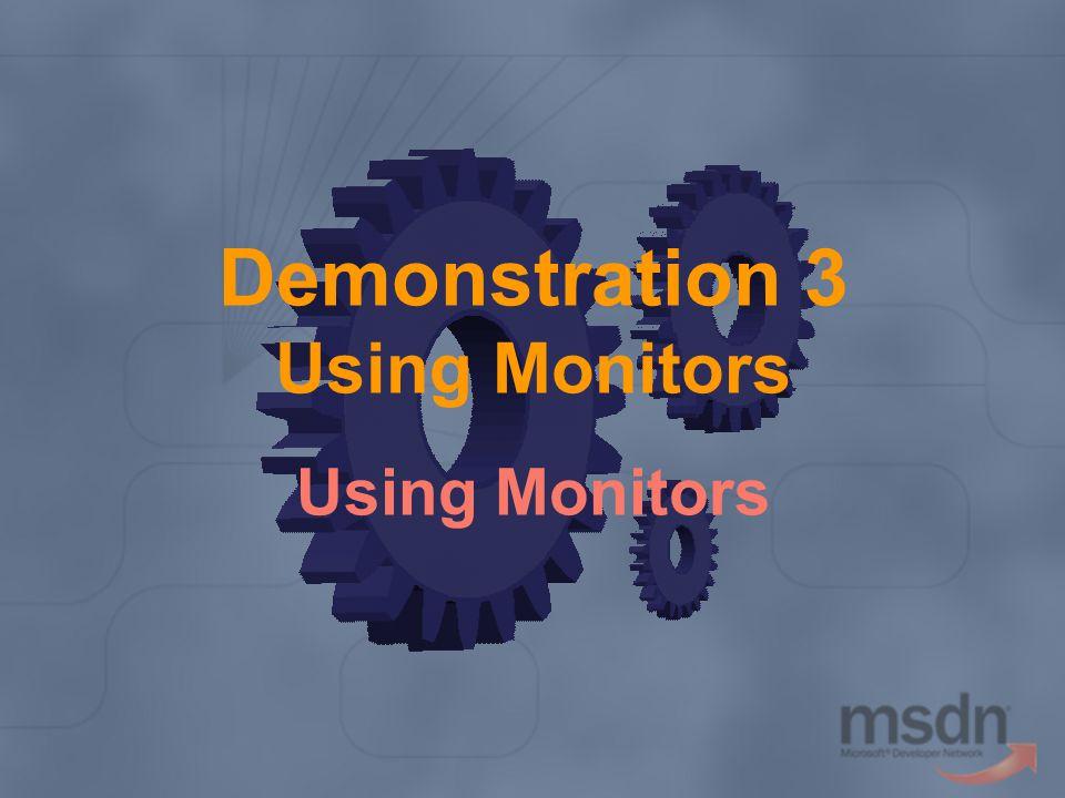 Demonstration 3 Using Monitors Using Monitors