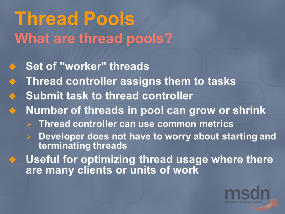 Thread Pools What are thread pools? Set of