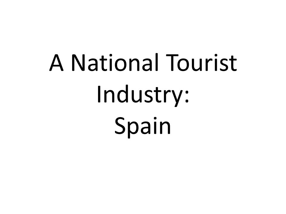 Growth And Development Spain is a classic example of post-1945 growth in tourism, with over 34 million tourists annually.