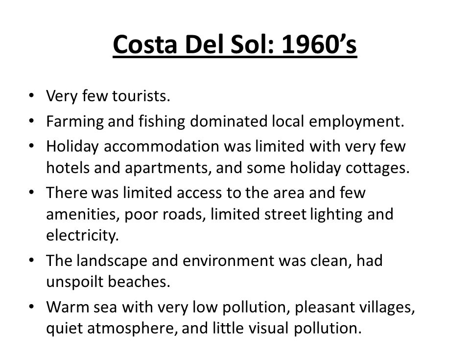 Costa Del Sol: 1960s Very few tourists. Farming and fishing dominated local employment. Holiday accommodation was limited with very few hotels and apa
