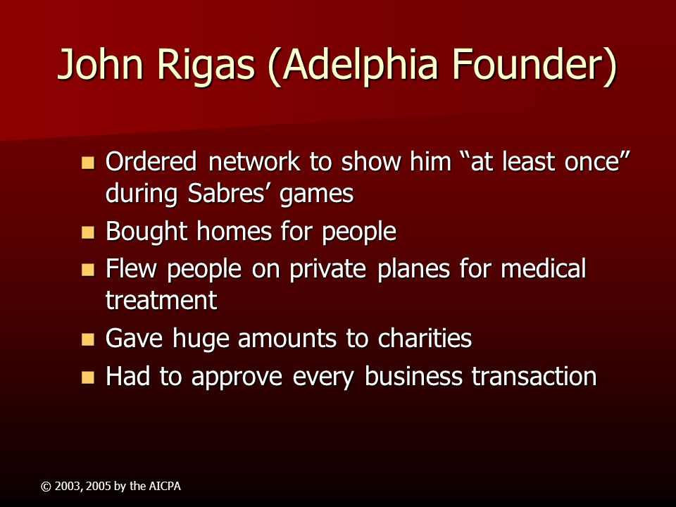 © 2003, 2005 by the AICPA John Rigas (Adelphia Founder) Loves Limelight/Service Loves Limelight/Service –Board of Directors National Cable Television