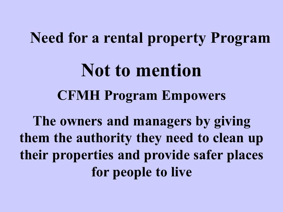 Need for a rental property Program Not to mention CFMH Program Empowers The owners and managers by giving them the authority they need to clean up the