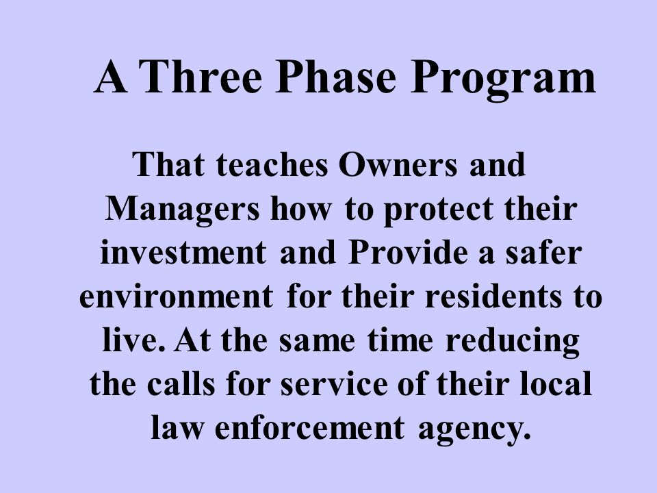 A Three Phase Program That teaches Owners and Managers how to protect their investment and Provide a safer environment for their residents to live. At