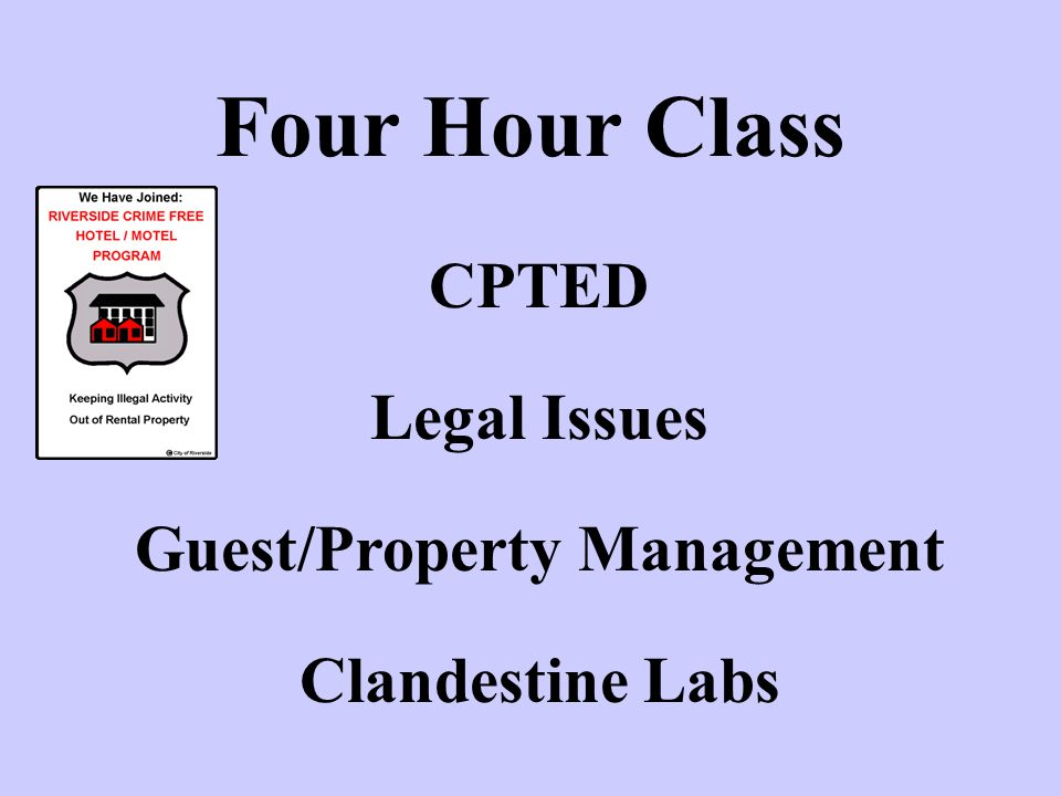 Four Hour Class CPTED Legal Issues Guest/Property Management Clandestine Labs