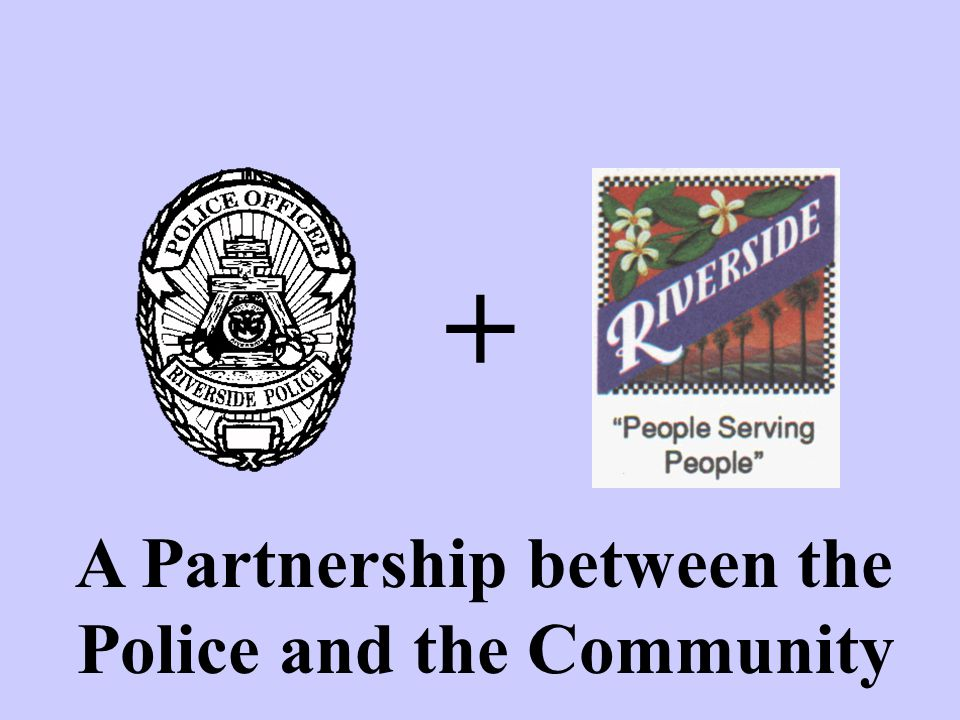 + A Partnership between the Police and the Community