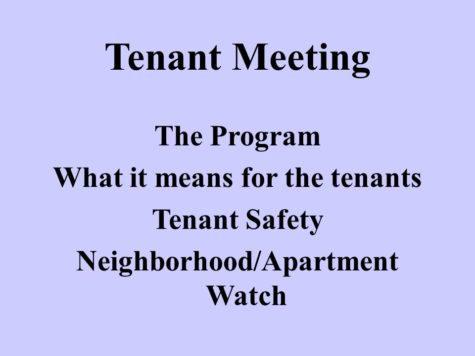 Tenant Meeting The Program What it means for the tenants Tenant Safety Neighborhood/Apartment Watch