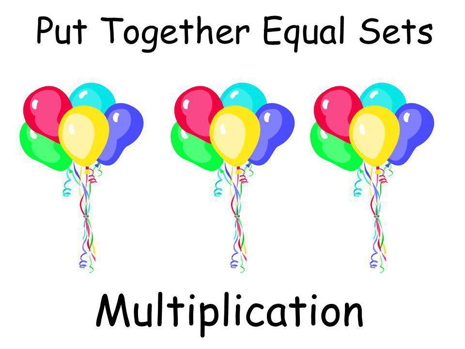 Put Together Equal Sets Multiplication