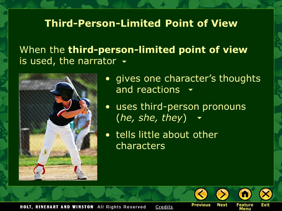 When the third-person-limited point of view is used, the narrator uses third-person pronouns (he, she, they) Third-Person-Limited Point of View gives