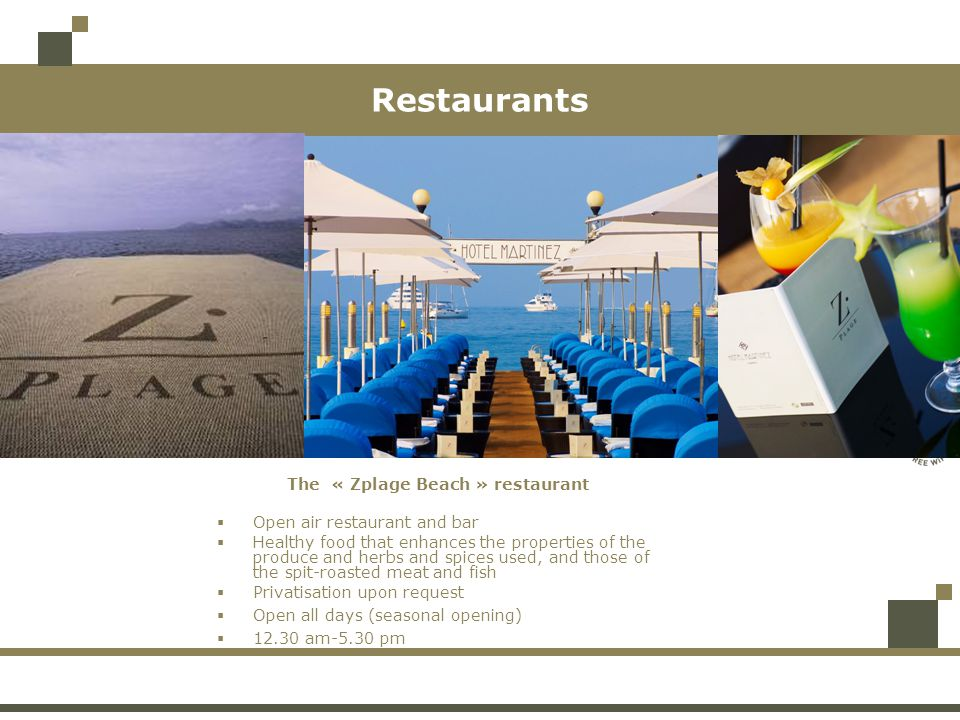 Restaurants The « Zplage Beach » restaurant Open air restaurant and bar Healthy food that enhances the properties of the produce and herbs and spices used, and those of the spit-roasted meat and fish Privatisation upon request Open all days (seasonal opening) 12.30 am-5.30 pm