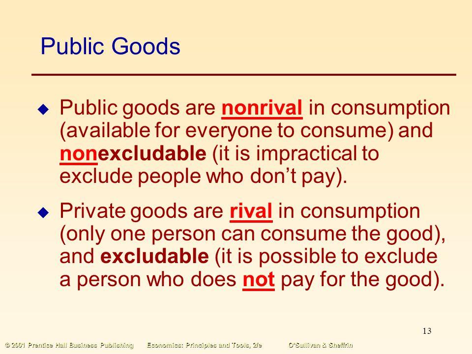 12 © 2001 Prentice Hall Business PublishingEconomics: Principles and Tools, 2/eOSullivan & Sheffrin Public Goods A public good is a good available for