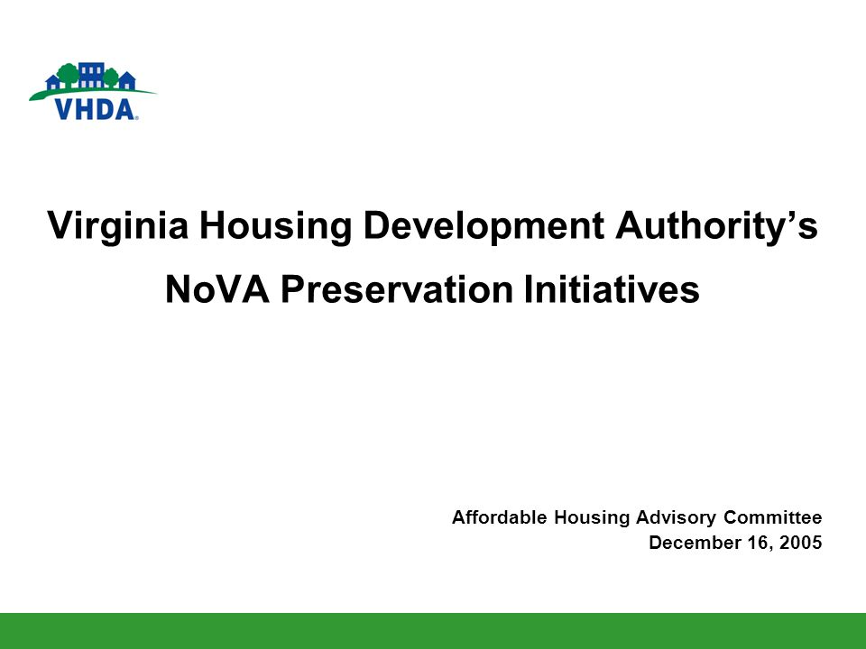 Virginia Housing Development Authoritys NoVA Preservation Initiatives Affordable Housing Advisory Committee December 16, 2005