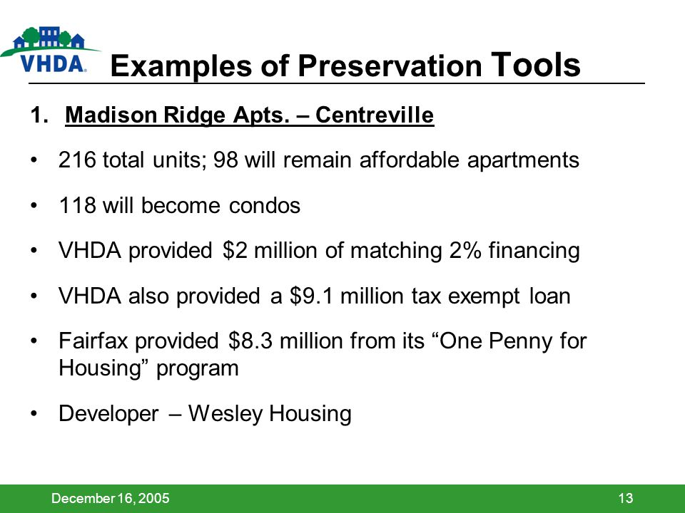 December 16, 200513 Examples of Preservation Tools 1. Madison Ridge Apts. – Centreville 216 total units; 98 will remain affordable apartments 118 will